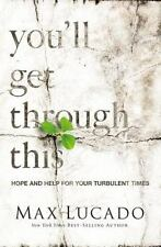 You'll Get Through This : Hope and Help for Your Turbulent Times by Max...
