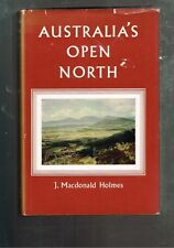 Australia's Open North: A Study Of Northern Australia by J.MacDonald Holmes HBDJ