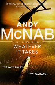 Whatever It Takes: The thrilling new novel from bestseller Andy McNab, Very Good
