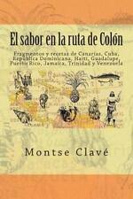 El Sabor en la Ruta de Colón : Fragmentos y Recetas de Canarias, Cuba,...