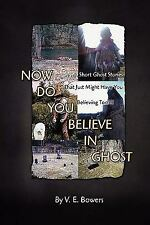 Now Do You Believe in Ghost by V. E. Bowers (2009, Paperback)