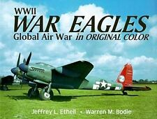 WWII War Eagles : Global Air War in Original Color by Jeffrey L. Ethell and Warr