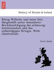 Konig Wilhelm Und Seine Zeit. Dargestellt Unter Besonderer Berucksichtigung D...