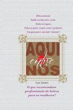 Aqui Entre Nós : O Que Dizem Os Especialistas para As Mulheres? by Luc SoAr...