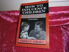 How to Influence Children: Handbook Practical Parent Skills by Schaefer PB 1979