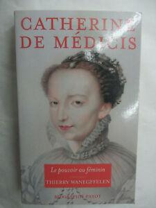 """Thierry Wanegffelen  """"Catherine De Médicis Le pouvoir au féminin"""" /Payot 2005"""