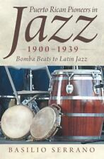 Puerto Rican Pioneers in Jazz, 1900-1939: Bomba Beats to Latin Jazz (Paperback o
