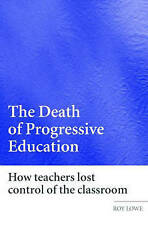 The Death of Progressive Education: How Teachers Lost Control of the Classroom
