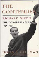 The Contender : Richard Nixon: The Congress Years, 1946-1952 by Irwin F. Gellman