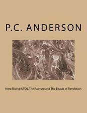 Nero Rising: UFOs, the Rapture and the Beasts of Revelation by P. Anderson...