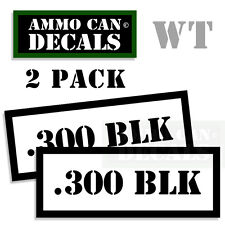 300 BLK Ammo Decal Sticker bullet ARMY Gun safety Can Box Hunting 2 pack WT
