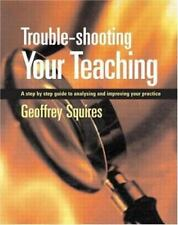Trouble-shooting Your Teaching: A step-by-step guide to analysing and improving