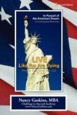 Live Like You Are Dying : How to Transform Your Life in 30 Days by Nancy...