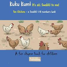 Kuku Kumi - It's all Swahili to me!: A fun rhym, debe, Kadebe,,