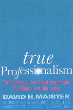 Good, True Professionalism: The Courage to Care About Your Clients and Career, M