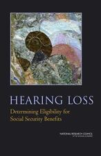 Hearing Loss : Determining Eligibility for Social Security Benefits by Susan B.