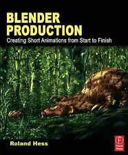 Blender Production : Creating Short Animations from Start to Finish by Roland...