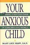 Your Anxious Child Raising a Healthy Child in a Frightening World (2000 Cloth)