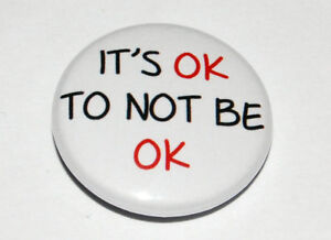 IT'S OK TO NOT BE OK 25MM/1 INCH BUTTON BADGE MENTAL HEALTH AWARENESS DEPRESSION