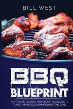 BBQ Blueprint (B&W Edition): Top Tricks Recipes & Secret Ingredients To Help…
