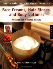 How to Make Your Own Organic Cosmetics: Face Masks, Hair Rinses & Body Lotion…
