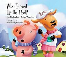 Who Turned Up the Heat?:: Eco-Pig Explains Global Warming-ExLibrary