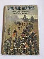 Civil War Weapons: Small Arms and Artillery of the Blue and Gray