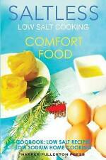 Low Salt Cooking: Salt-Less Comfort Food. Low salt recipes, low sodium cookbook