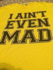 I Ain't Even Mad Men's XL Tshirt Yellow Free Shipping
