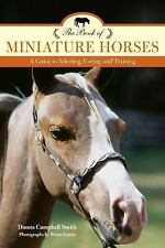 Book of Miniature Horses : Buying, Breeding, Training, Showing, and Enjoying...