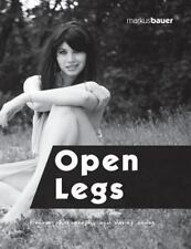 Open Legs: Erotic Photography and Daring Nudes by Markus Bauer English Paperback
