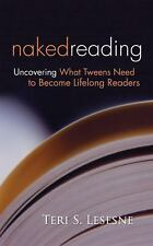 Naked Reading: Uncovering What Tweens Need to Become Lifelong Readers by Lesesne