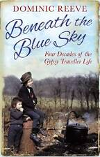 Beneath the Blue Sky: 40 Years of the Gypsy Traveller Life, Reeve, Dominic Book