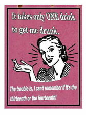 FUNNY VINTAGE STYLE RETRO METAL SIGN PLAQUE : It Only Takes One Drink To Get....