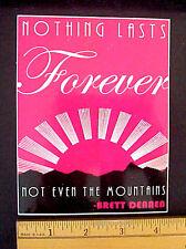 """Brett Dennen """"NOTHING LASTS FOREVER NOT EVEN THE MOUNTAINS"""" Vinyl Sticker"""
