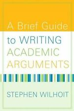 A Brief Guide to Writing Academic Arguments by Stephen W. Wilhoit 1st Edition