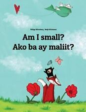 Am I Small? Ako Ba Ay Maliit? : Children's Picture Book English-Tagalog...