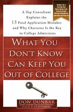 What You Dont Know Can Keep You Out of College: A Top Consultant Explains the 1