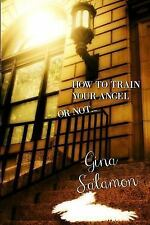 How to Train Your Angel : Or Not ...: By Salamon, Gina