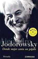 Donde Mejor Canta Un Pajaro (Biblioteca) (Spanish Edition), Alejandro Jodorowsky