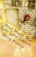 Dear Mary, the Lost Love Letters by Greg Pierce (2011, Paperback)