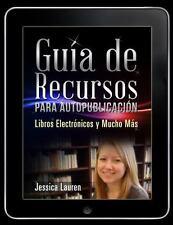 Gu�a de Recursos para Autopublicaci�n : Libros Electr�nicos y Mucho M�s by...