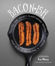 Baconish: Sultry and Smoky Plant-Based Recipes from BLTs to Bacon Mac & Cheese,