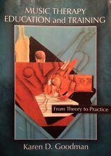 Music Therapy Education and Training From Theory to Practice by Karen D. Goodman