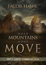 When Mountains Won't Move: How to Survive a Struggling Faith, Hawk, Jacob, Very