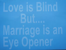"""Funny Novelty Oracal Vinyl Decal """"Love is Blind.. Marriage is an eye opener"""""""