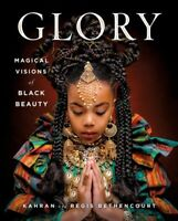 Glory : Magical Visions of Black Beauty, Hardcover by Bethencourt, Kahran; Be...