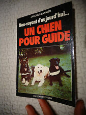UN CHIEN POUR GUIDE Aveugle Non Voyant d'Aujourd'hui Jacques Lannier 1983
