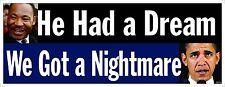 MLK had a dream, WE GOT A NIGHTMARE - Anti Obama Political Bumper Sticker #4019