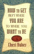How to Get from Where You Are to Where You Want to Be by Cheri Huber